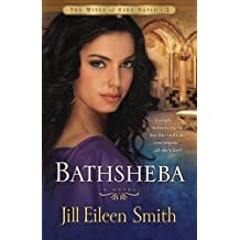 Bathsheba: A Novel (The Wives of King David) (Volume 3) by Jill Eileen Smith (2011-03-01)