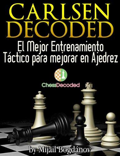 Chess Tactics Magnus Carlsen Decoded (En Español) - El Mejor Entrenamiento Táctico para mejorar en Ajedrez (Chess Decoded) por Mijail Bogdánov
