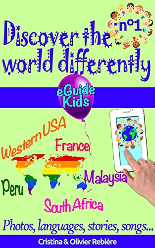 Discover the world differently n°1: Travel with your child and open his/her mind! Peru, Western USA, France, Malaysia, South Africa (eGuide Kids Book 6) (English Edition)
