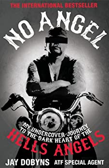 No Angel: My Undercover Journey to the Dark Heart of the Hells Angels by [Dobyns, Jay]