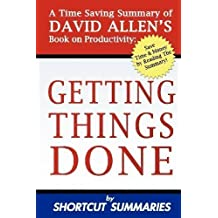 Getting Things Done: A Time Saving Summary of David Allen's Book on Productivity by Shortcut Summaries (5/1/2012)