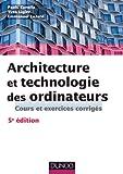 Architecture et technologie des ordinateurs - 5ème édition - Cours et exercices corrigés