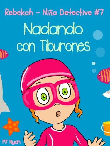 Rebekah - Niña Detective #7: Nadando con Tiburones (una divertida historia de misterio para niños entre 9-12 años) por PJ Ryan
