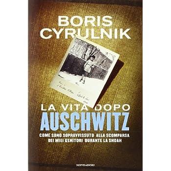 La Vita Dopo Auschwitz. Come Sono Sopravvissuto Alla Scomparsa Dei Miei Genitori Dopo La Shoah