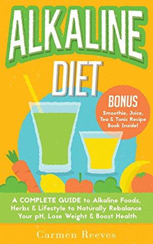 alkaline-diet-a-complete-guide-to-alkaline-foods-herbs-lifestyle-to-naturally-rebalance-your-ph-lose