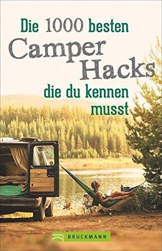 Camper Hacks: 1000 geniale Tipps und Tricks für den Urlaub mit dem Campingbus. Für einen unvergesslichen Camping-Urlaub. Clever Campen: Wissenswerte Campingbus-Hacks für die Reise mit dem Campervan.