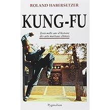 Kung-Fu : Trois mille ans d'histoire des arts martiaux chinois