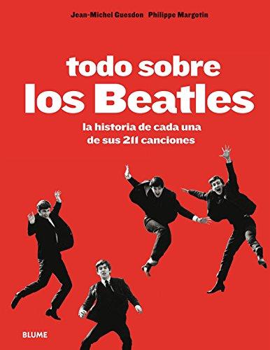 Todo Sobre Los Beatles. La Historia De Cada Una De Sus 211 Canciones por Jean-Michel Guesdon
