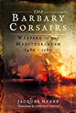 The Barbary Corsairs: Warfare in the Mediterranean, 1480 - 1580