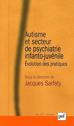 Autisme et secteur de psychiatrie infanto-juvénile: Évolution des pratiques (Fil rouge (le)) (French Edition)