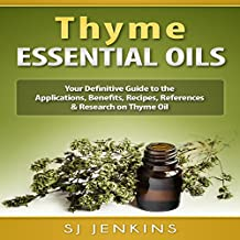 Thyme Essential Oil: Your Definitive Guide to the Applications, Benefits, Recipes, References & Research on Thyme Oil