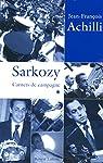 Sarkozy. Carnets de campagne par Achilli