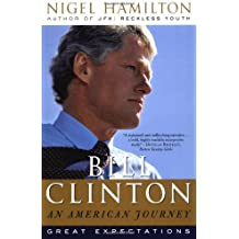 Bill Clinton: An American Journey: Great Expectations by Nigel Hamilton (2004-06-22)