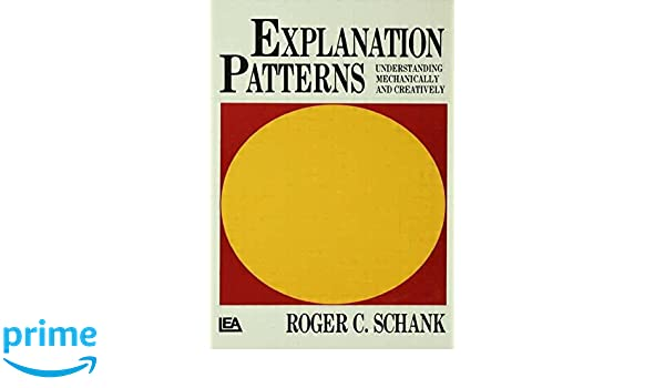 Explanation Patterns: Understanding Mechanically and Creatively