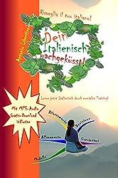 Dein Italienisch wachgeküsst!: Lerne jetzt Italienisch durch mentales Training (German Edition)
