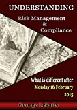 Understanding Risk Management and Compliance, What Is Different After Monday, February 16, 2015 (English Edition)