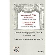 «Les noces de Pélée et de Thétis-»Venise, 1639 - Paris, 1654- «Le nozze di Teti e di Peleo-» Venezia, 1639 - Parigi, 1654: Actes du colloque international de Chambéry et de Turin 3-7 novembre 1999