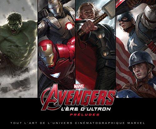 Marvel : Avengers, L'Ère d'Ultron,  Préludes, Tout l'art de l'univers cinématographique Marvel par Collectif