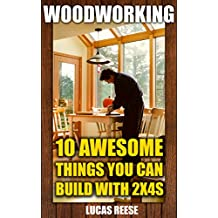 Woodworking: 10 Awesome Things You Can Build With 2x4s (English Edition)
