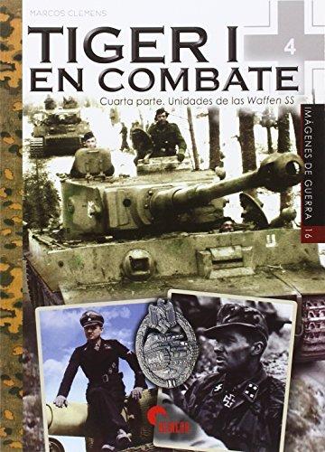 Tiger I en combate. Cuarta parte. Unidades de las Waffen SS (Imágenes de Guerra)