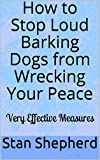 #10: How to Stop Loud Barking Dogs from Wrecking Your Peace: Very Effective Measures