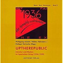 Uptherepublic: Literatur und Medien im Spanischen Krieg (1936-1939) (Reisen Texte Metropolen)