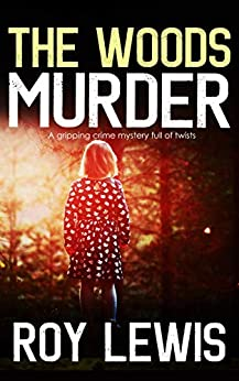 THE WOODS MURDER a gripping crime mystery full of twists by [LEWIS, ROY]