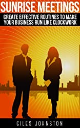 Sunrise Meetings: Create Effective Routines To Make Your Business Run Like Clockwork (The Business Productivity Series Book 5)