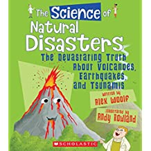 The Science of Natural Disasters: The Devastating Truth about Volcanoes, Earthquakes, and Tsunamis (Science of the Earth)