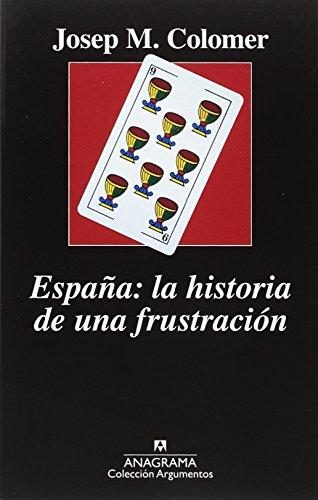 España. La historia de una frustración (ARGUMENTOS) por Josep Maria Colomer