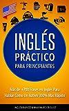Inglés: Inglés Práctico Para Principiantes - Más de +700 Frases en Inglés Para Hablar Como Un Nativo 300% Más Rápido - Incluyendo Tips de Pronunciación y Ejercicios Útiles (English Edition)