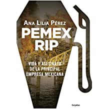 PEMEX RIP: Vida y asesinato de la principal empresa mexicana