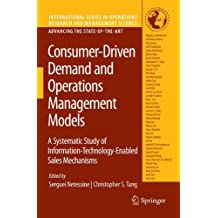 Consumer-Driven Demand and Operations Management Models: A Systematic Study of Information-Technology-Enabled Sales Mechanisms (International Series in Operations Research & Management Science) (2009-06-25)