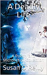 A Deadly Life: A Poetry and Microfiction Collection