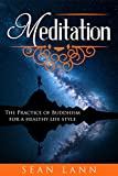 Meditation: The Practice of Buddhism for a Healthy Life Style (Awakening Soul, Eastern Meditation, Life Changing Practices, Real Happiness)