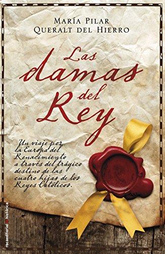 Las damas del rey (Novela Historica (roca)) por Maria Pilar Queralt del Hierro