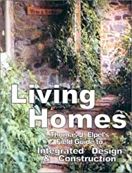 Living Homes: Thomas J. Elpel's Field Guide to Integrated Design and Construction by Thomas J. Elpel (2001-05-01)