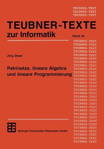 Petrinetze, lineare Algebra und lineare Programmierung: Analyse, Verifikation Und Korrektheitsbeweise Von Systemmodellen (Teubner Texte Zur Informatik) (German Edition)