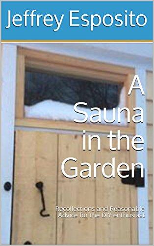 A Sauna in the Garden : Recollections and Reasonable Advice for the DIY enthusiast (21st Century Renaissance) (English Edition) por Jeffrey Esposito