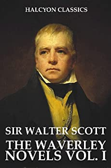Sir Walter Scott - The Waverley Novels of Sir Walter Scott: Volume I (Halcyon Classics)