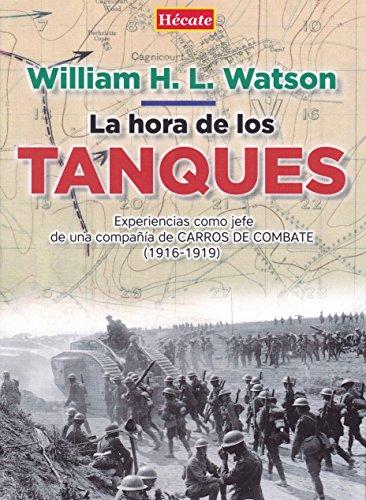 La hora de los tanques: Experiencias como jefe de una compañía de carros de combate (1916-1919) por William Watson
