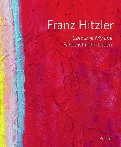 Franz Hitzler: Colour is my Life - Farbe ist mein Leben