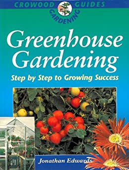Greenhouse Gardening: Step-by-Step to Growing Success par [Edwards, Jonathan]