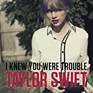 I Knew You Were Trouble.