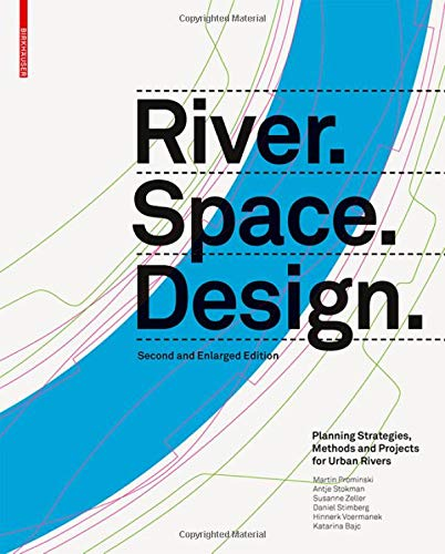 River.Space.Design: Planning Strategies, Methods and Projects for Urban Rivers por Martin Prominski