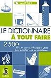 Le Dictionnaire à tout faire - 2500 Trucs et astuces efficaces pour simplifier votre vie quotidienne de Inès Peyret (16 novembre 2006) Broché - 16/11/2006
