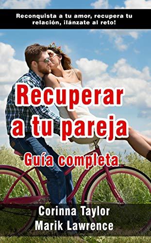 Recuperar a tu pareja: Guía completa