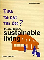 Time to Eat the Dog?: The Real Guide to Sustainable Living