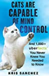 Cats Are Capable of Mind Control: And...