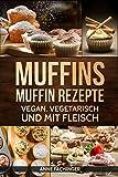 MUFFINS MUFFIN REZEPTE: VEGAN, VEGETARISCH UND MIT FLEISCH